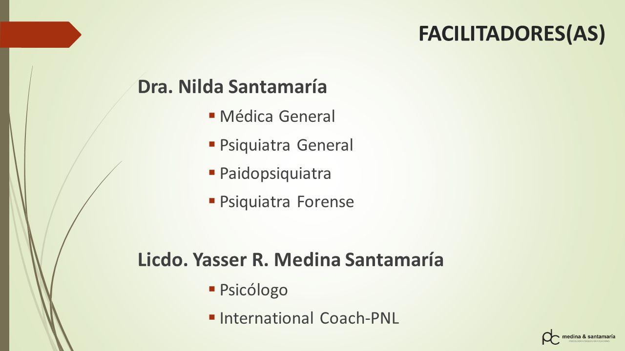 FACILITADORES(AS) Dra. Nilda Santamaría Médica General Psiquiatra General Paidopsiquiatra Psiquiatra Forense Licdo. Yasser R. Medina Santamaría Psicól