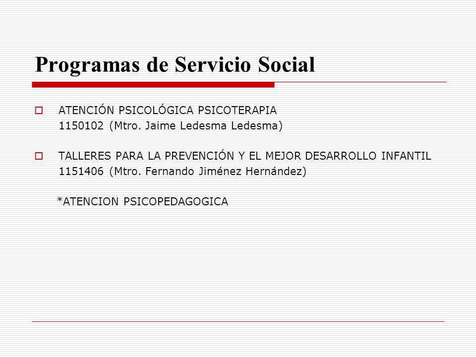 Programas de Servicio Social ATENCIÓN PSICOLÓGICA PSICOTERAPIA 1150102 (Mtro. Jaime Ledesma Ledesma) TALLERES PARA LA PREVENCIÓN Y EL MEJOR DESARROLLO