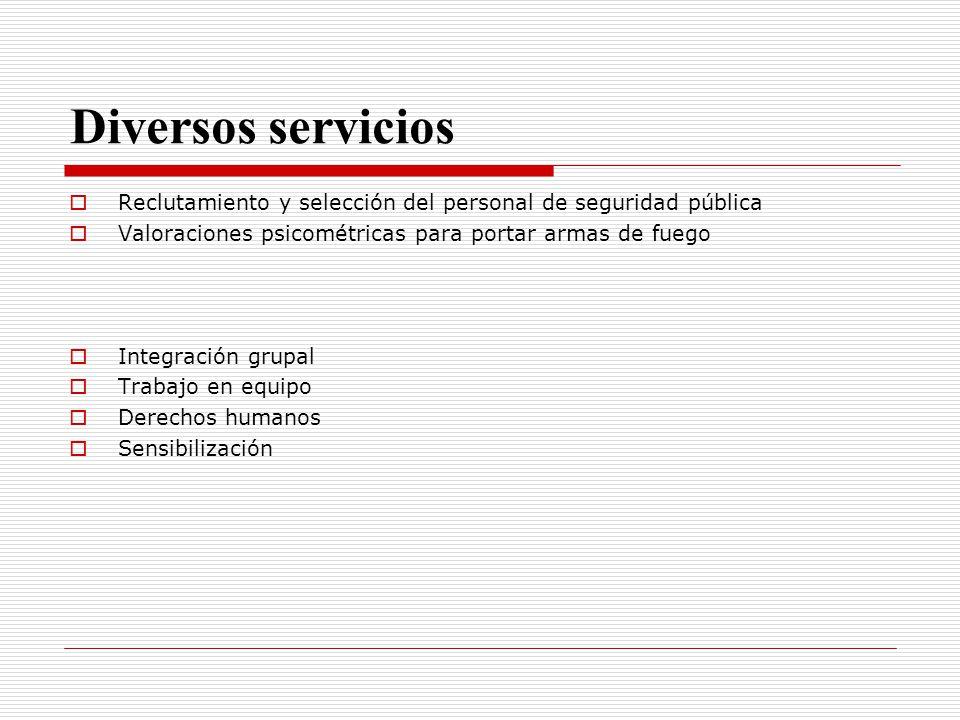 Diversos servicios Reclutamiento y selección del personal de seguridad pública Valoraciones psicométricas para portar armas de fuego Integración grupa