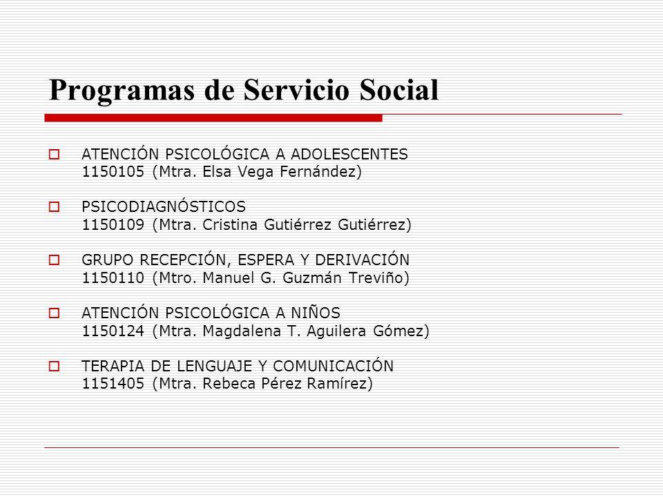 Programas de Servicio Social ATENCIÓN PSICOLÓGICA A ADOLESCENTES 1150105 (Mtra. Elsa Vega Fernández) PSICODIAGNÓSTICOS 1150109 (Mtra. Cristina Gutiérr