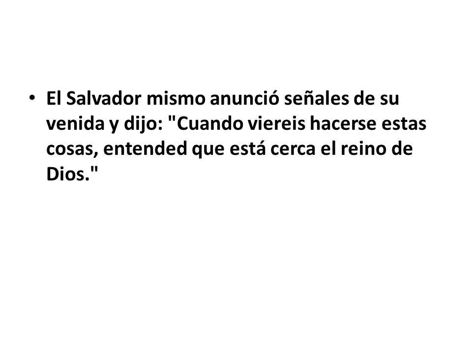 El Salvador mismo anunció señales de su venida y dijo: