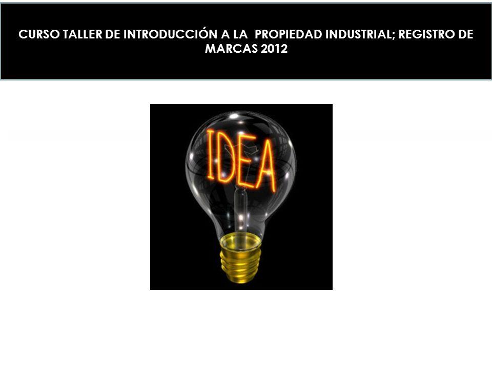 CURSO TALLER DE INTRODUCCIÓN A LA PROPIEDAD INDUSTRIAL; REGISTRO DE MARCAS 2012