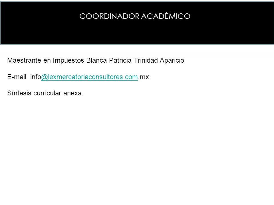 Maestrante en Impuestos Blanca Patricia Trinidad Aparicio E-mail info@lexmercatoriaconsultores.com.mx@lexmercatoriaconsultores.com Síntesis curricular anexa.