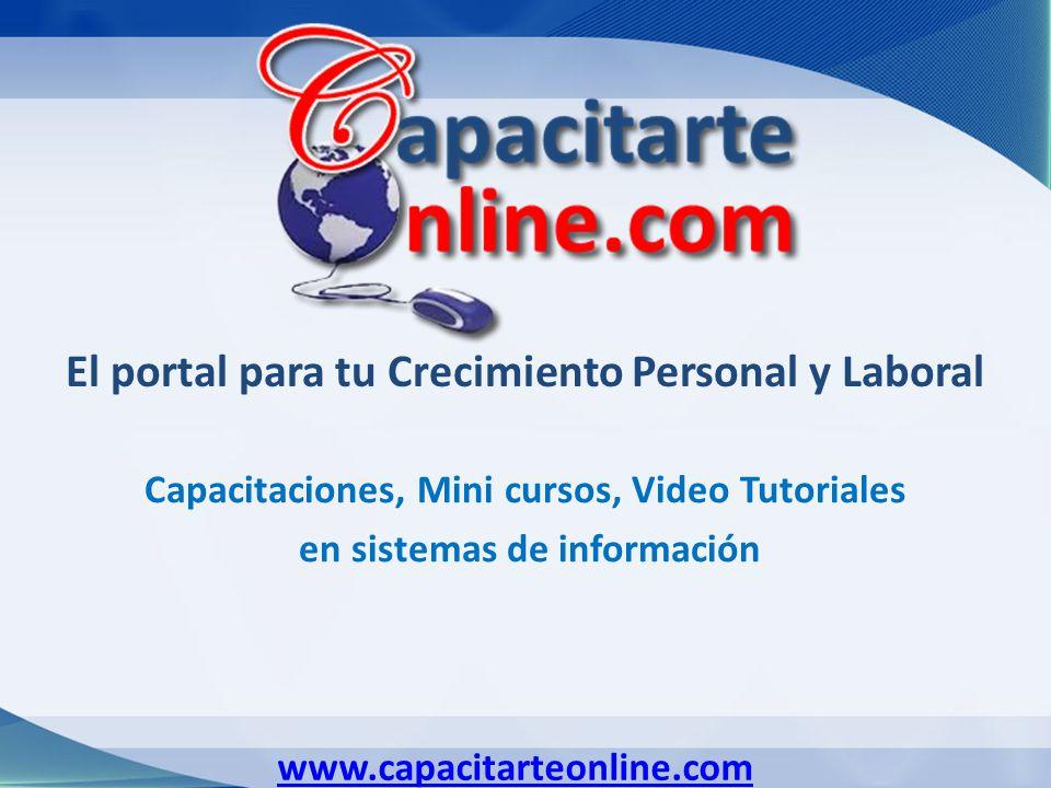 www.capacitarteonline.com El portal para tu Crecimiento Personal y Laboral Capacitaciones, Mini cursos, Video Tutoriales en sistemas de información
