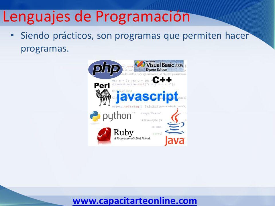 www.capacitarteonline.com Lenguajes de Programación Siendo prácticos, son programas que permiten hacer programas.