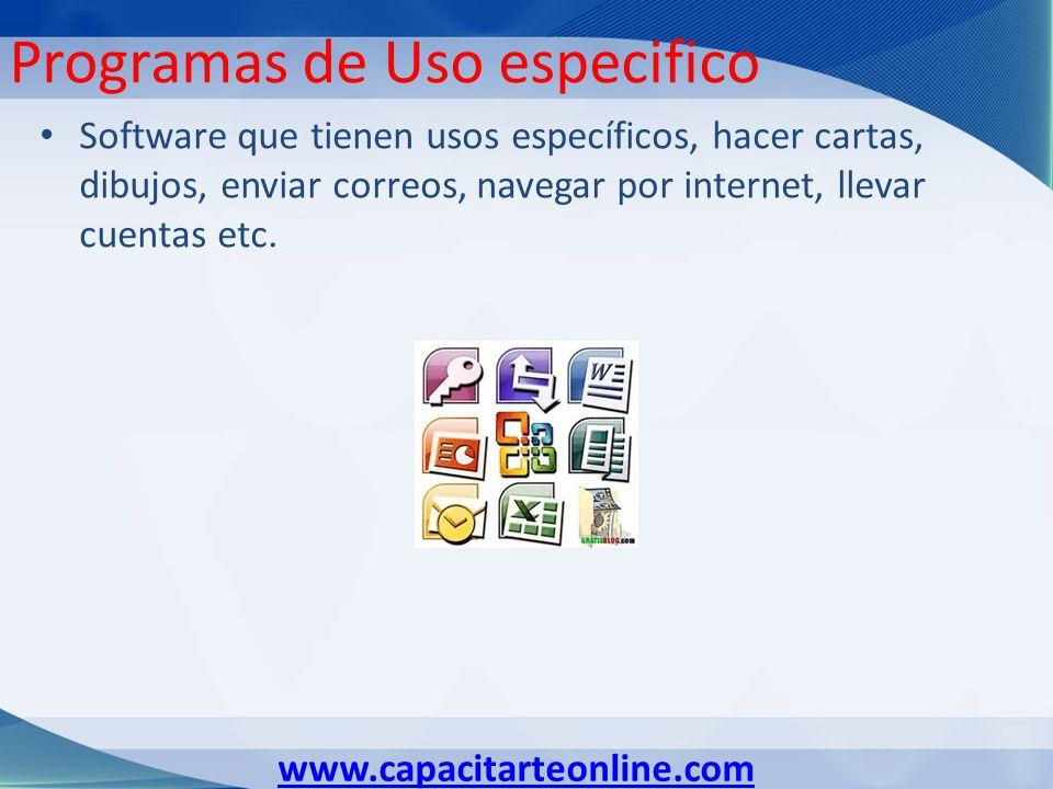 www.capacitarteonline.com Programas de Uso especifico Software que tienen usos específicos, hacer cartas, dibujos, enviar correos, navegar por internet, llevar cuentas etc.