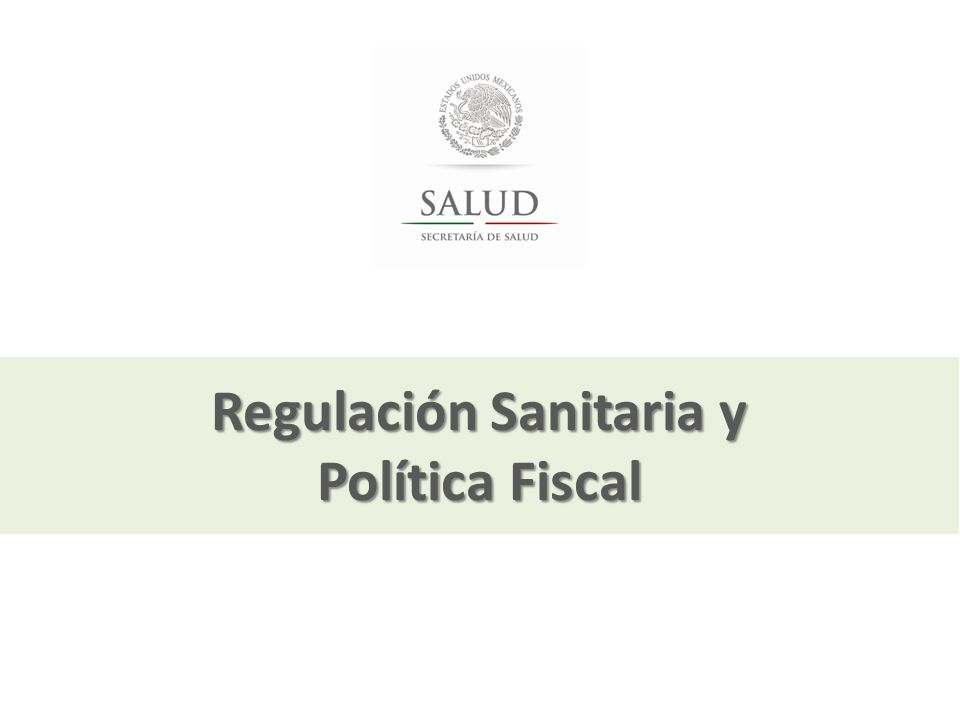Julio, 2013 Regulación Sanitaria y Política Fiscal