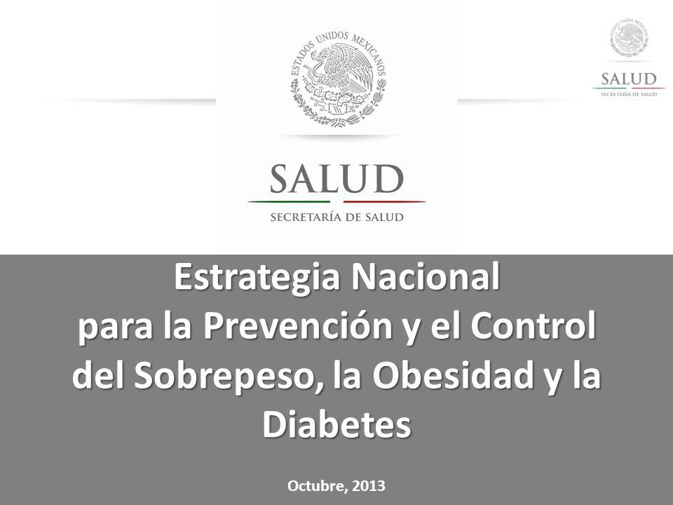 Estrategia Nacional para la Prevención y el Control del Sobrepeso, la Obesidad y la Diabetes Octubre, 2013