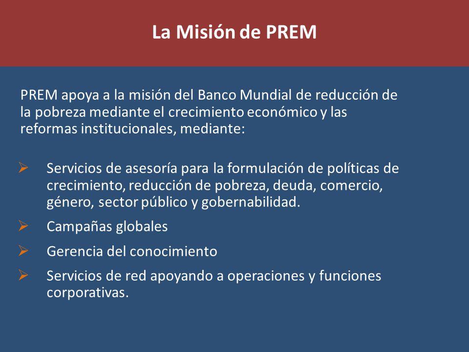 PREMs Mission PREM apoya a la misión del Banco Mundial de reducción de la pobreza mediante el crecimiento económico y las reformas institucionales, mediante: Servicios de asesoría para la formulación de políticas de crecimiento, reducción de pobreza, deuda, comercio, género, sector público y gobernabilidad.