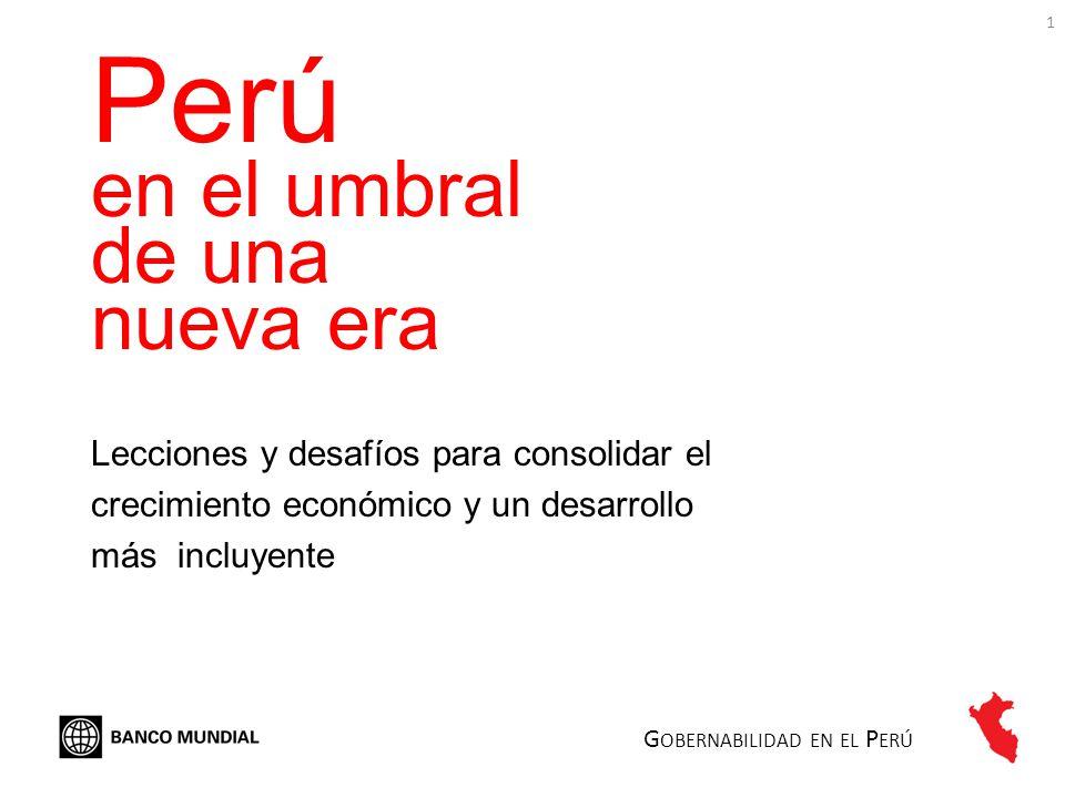 1 Perú en el umbral de una nueva era Lecciones y desafíos para consolidar el crecimiento económico y un desarrollo más incluyente G OBERNABILIDAD EN E
