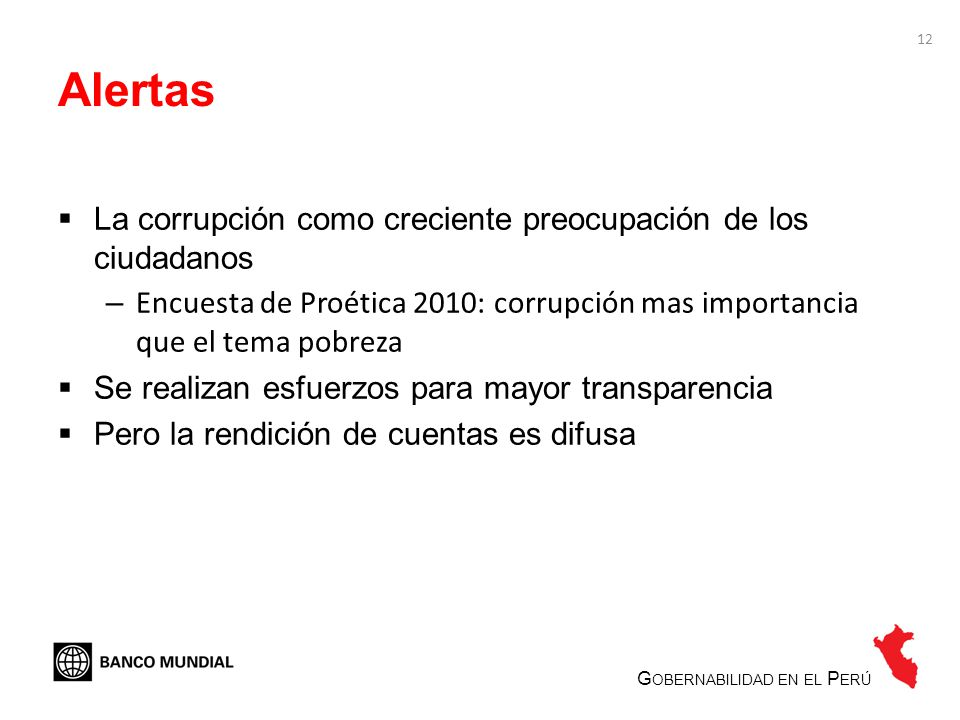 12 Alertas La corrupción como creciente preocupación de los ciudadanos – Encuesta de Proética 2010: corrupción mas importancia que el tema pobreza Se