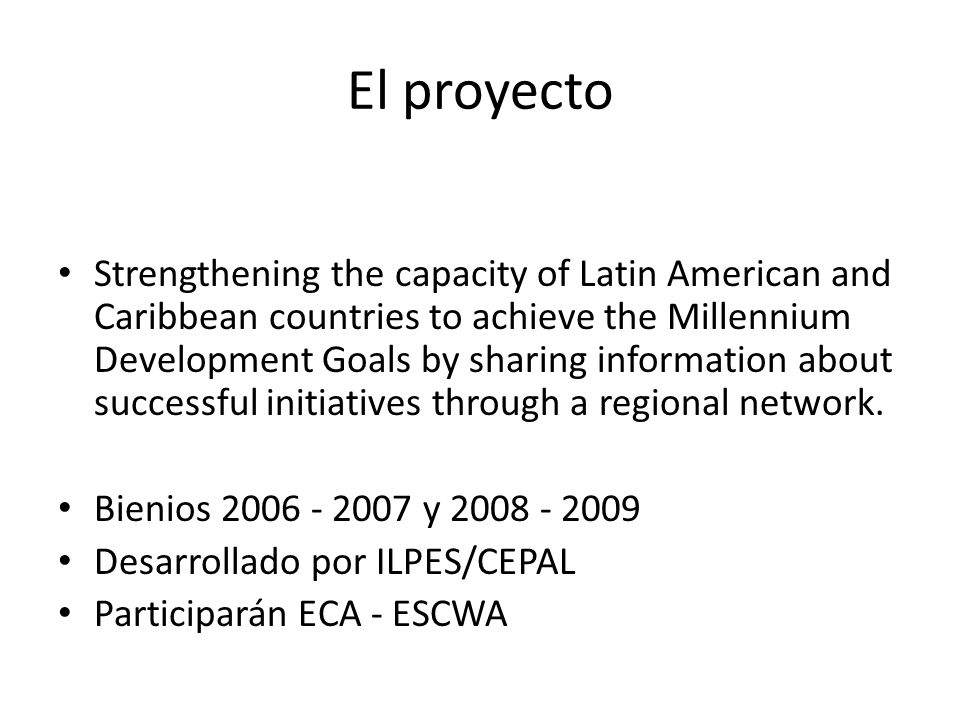 El proyecto Strengthening the capacity of Latin American and Caribbean countries to achieve the Millennium Development Goals by sharing information about successful initiatives through a regional network.