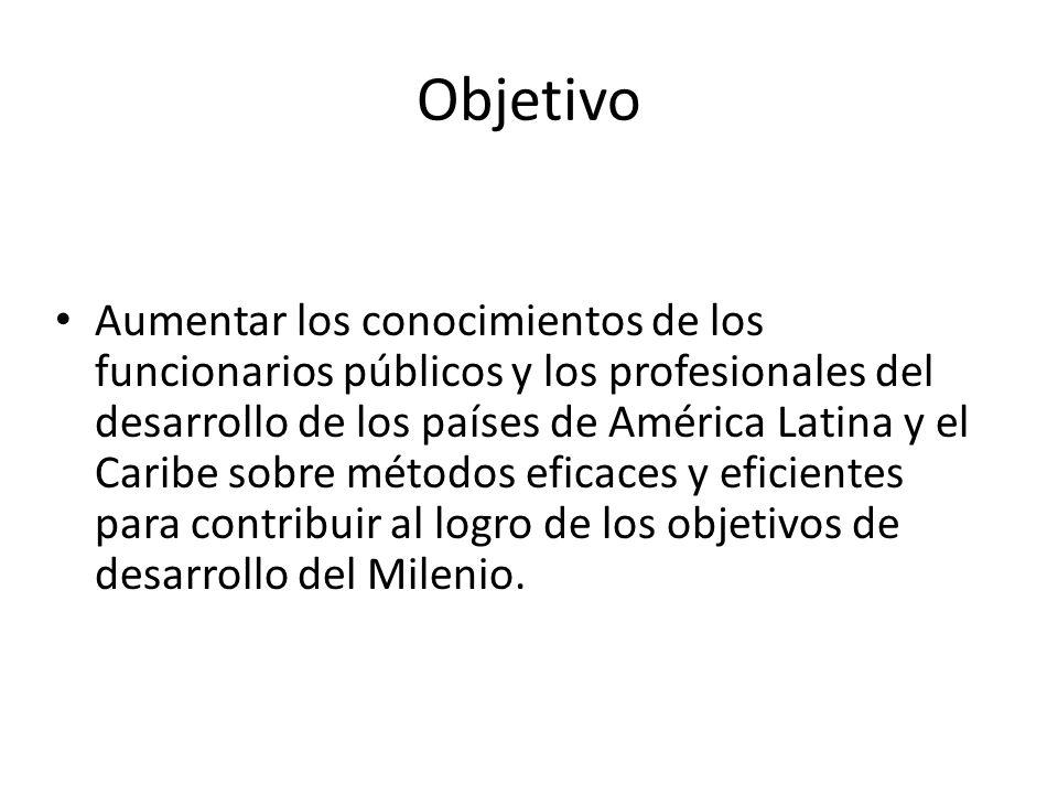 Objetivo Aumentar los conocimientos de los funcionarios públicos y los profesionales del desarrollo de los países de América Latina y el Caribe sobre