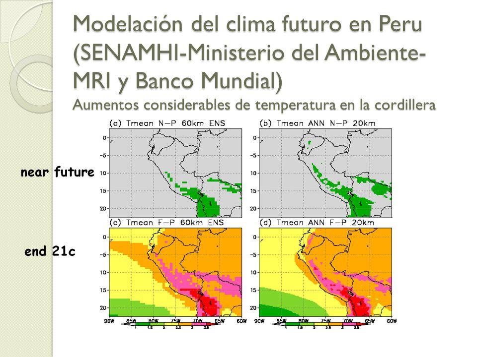 Modelación del clima futuro en Peru (SENAMHI-Ministerio del Ambiente- MRI y Banco Mundial) Aumentos considerables de temperatura en la cordillera
