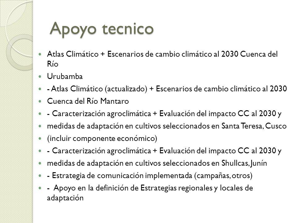 Apoyo tecnico Atlas Climático + Escenarios de cambio climático al 2030 Cuenca del Río Urubamba - Atlas Climático (actualizado) + Escenarios de cambio climático al 2030 Cuenca del Río Mantaro - Caracterización agroclimática + Evaluación del impacto CC al 2030 y medidas de adaptación en cultivos seleccionados en Santa Teresa, Cusco (incluir componente económico) - Caracterización agroclimática + Evaluación del impacto CC al 2030 y medidas de adaptación en cultivos seleccionados en Shullcas, Junín - Estrategia de comunicación implementada (campañas, otros) - Apoyo en la definición de Estrategias regionales y locales de adaptación