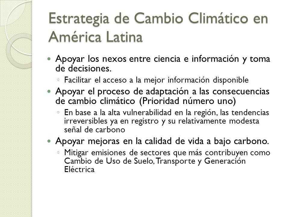 Estrategia de Cambio Climático en América Latina Apoyar los nexos entre ciencia e información y toma de decisiones. Facilitar el acceso a la mejor inf
