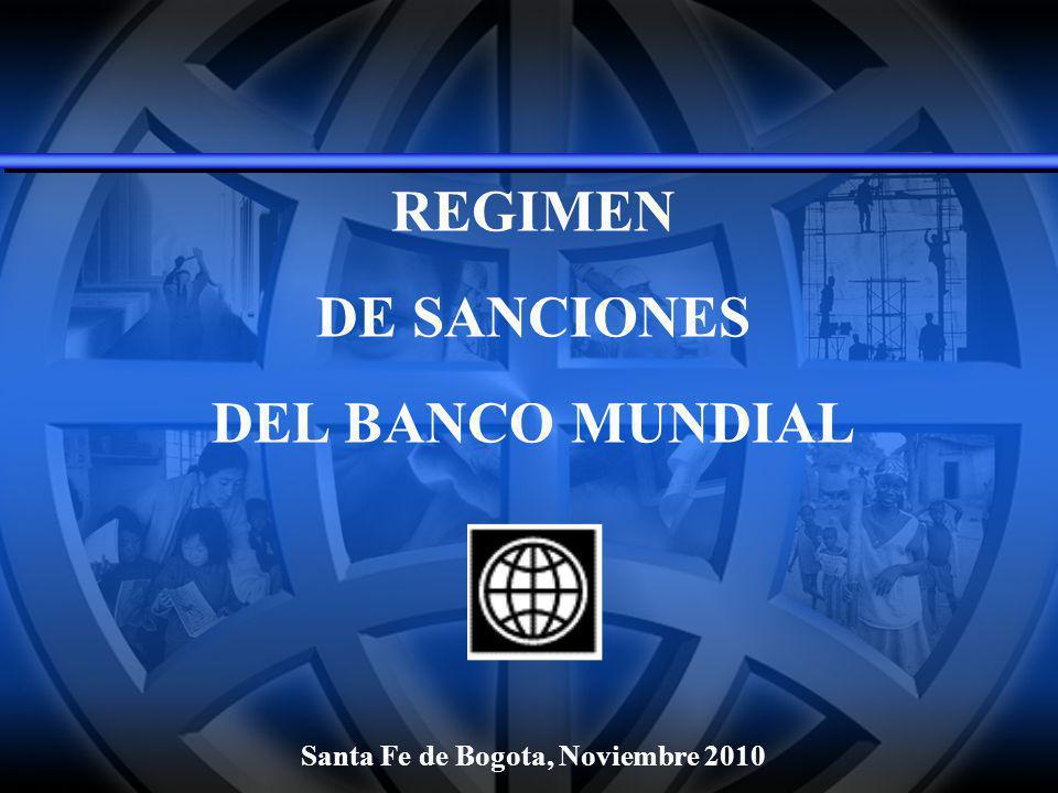REGIMEN DE SANCIONES DEL BANCO MUNDIAL Santa Fe de Bogota, Noviembre 2010