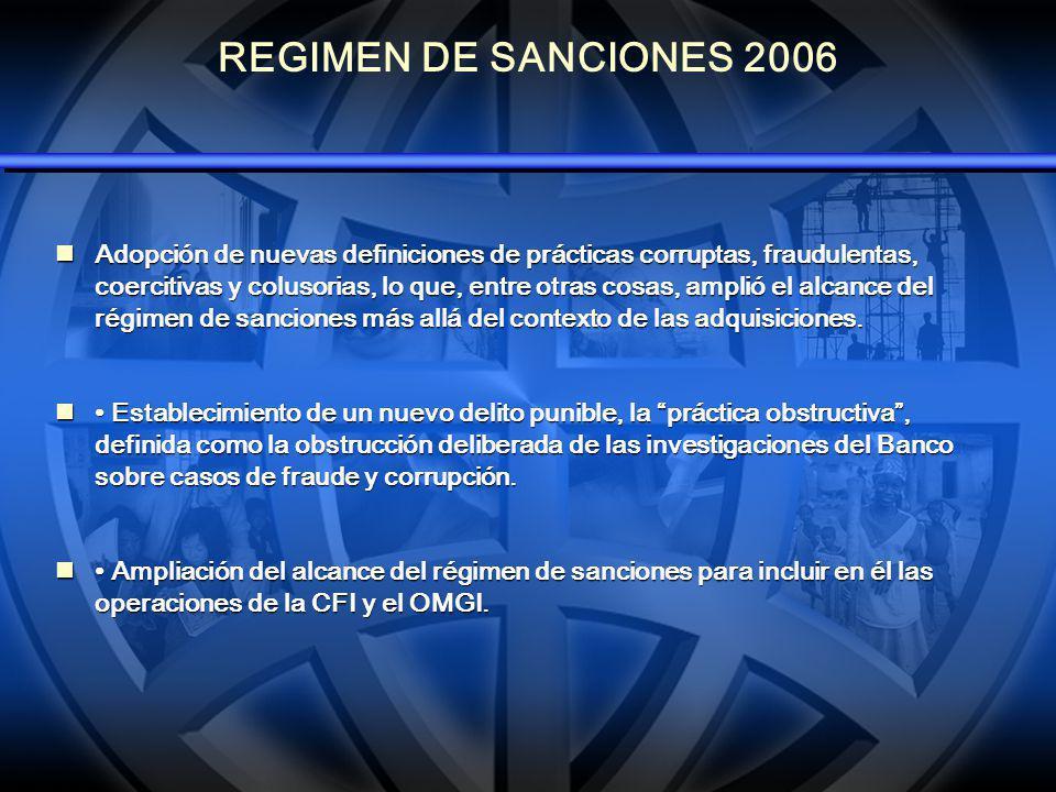 REGIMEN DE SANCIONES 2006 Adopción de nuevas definiciones de prácticas corruptas, fraudulentas, coercitivas y colusorias, lo que, entre otras cosas, a