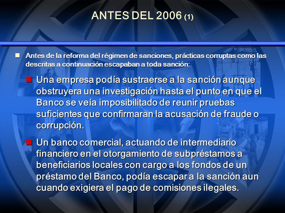 ANTES DEL 2006 (1) Antes de la reforma del régimen de sanciones, prácticas corruptas como las descritas a continuación escapaban a toda sanción: Antes