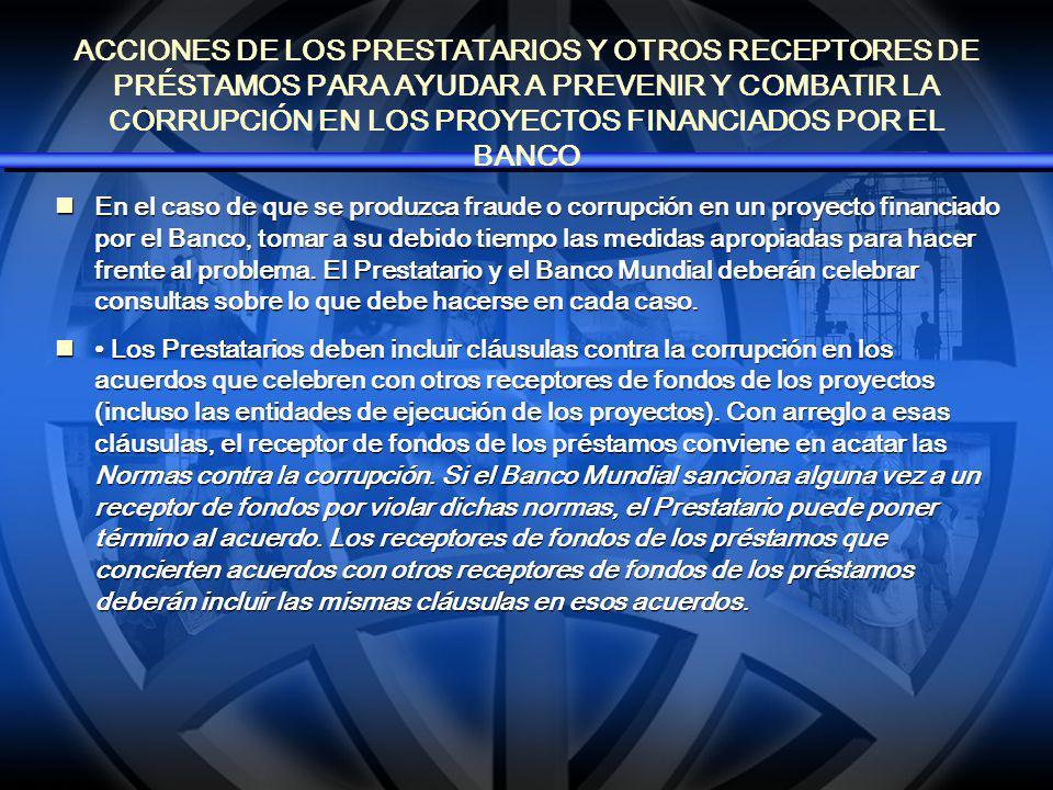 ACCIONES DE LOS PRESTATARIOS Y OTROS RECEPTORES DE PRÉSTAMOS PARA AYUDAR A PREVENIR Y COMBATIR LA CORRUPCIÓN EN LOS PROYECTOS FINANCIADOS POR EL BANCO