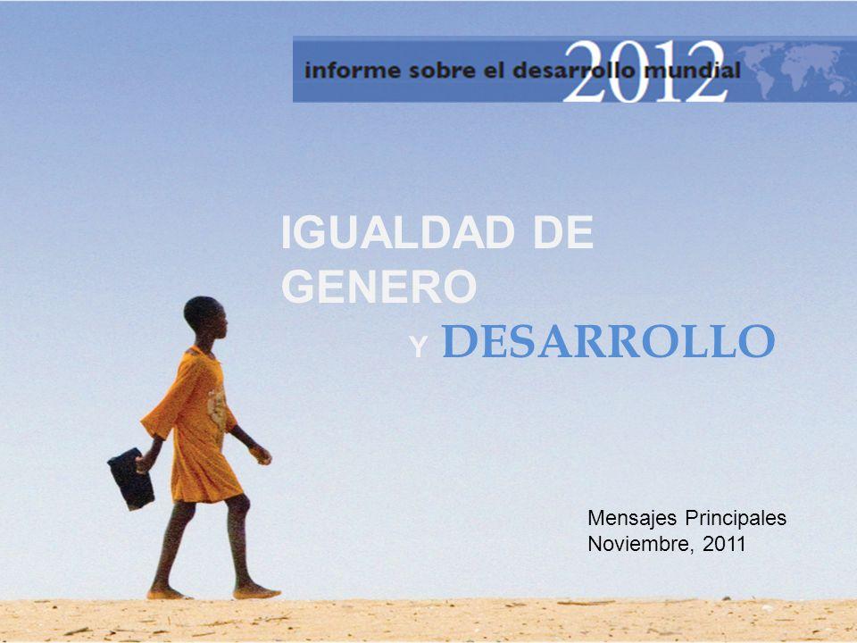 IGUALDAD DE GENERO Y DESARROLLO Mensajes Principales Noviembre, 2011