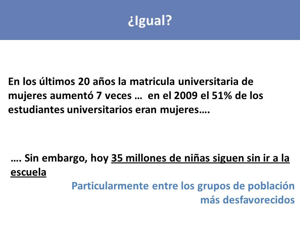 En los últimos 20 años la matricula universitaria de mujeres aumentó 7 veces … en el 2009 el 51% de los estudiantes universitarios eran mujeres….