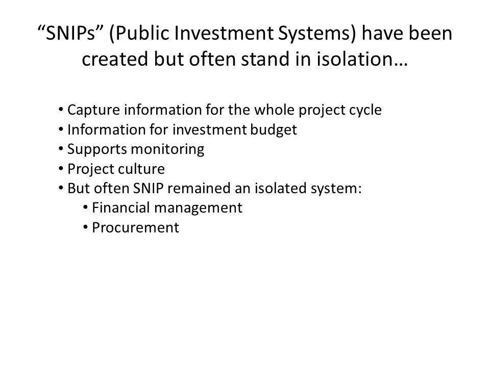 … and the coverage of SNIPs is still uneven… Colombia 100% of central government investment Less for subnationals (no full data) Dominican Republic: 90% of central government investment; Subnationals part of the system only as of 2009 Peru: Central level: 80% (2009) Regions: 97% Municipalities: 76% Mexico: 76% of federal investments (2009) Guatemala: 48% of central government