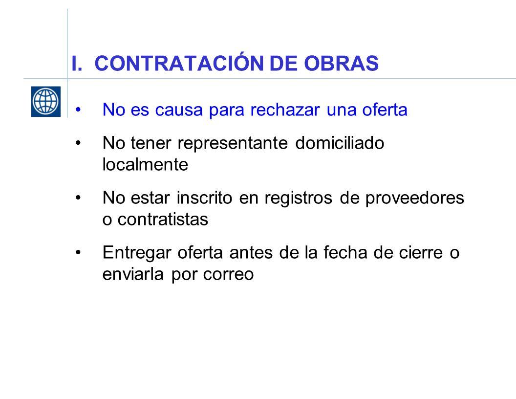 I. CONTRATACIÓN DE OBRAS No es causa para rechazar una oferta No tener representante domiciliado localmente No estar inscrito en registros de proveedo