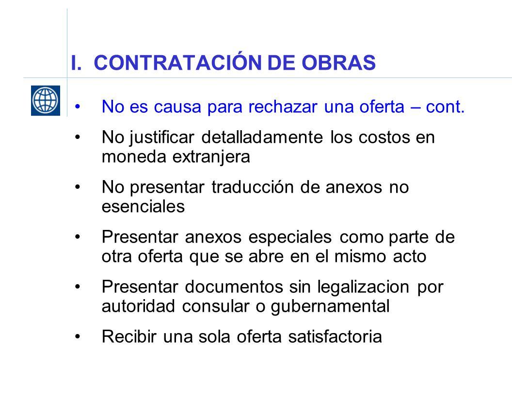 I. CONTRATACIÓN DE OBRAS No es causa para rechazar una oferta – cont. No justificar detalladamente los costos en moneda extranjera No presentar traduc