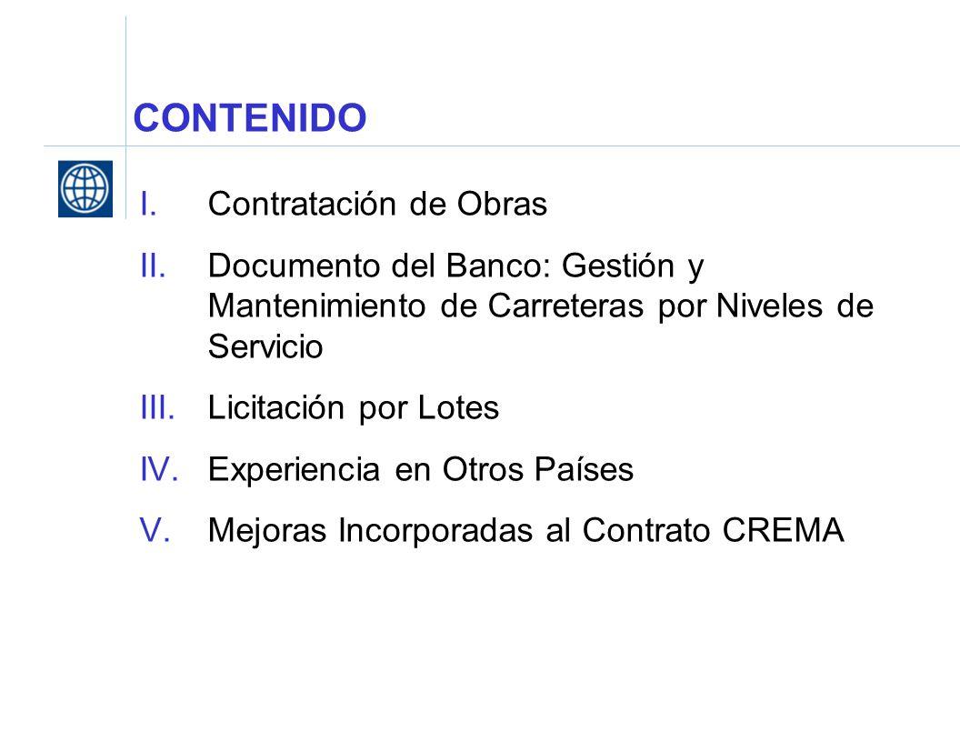 CONTENIDO I.Contratación de Obras II.Documento del Banco: Gestión y Mantenimiento de Carreteras por Niveles de Servicio III.Licitación por Lotes IV.Ex