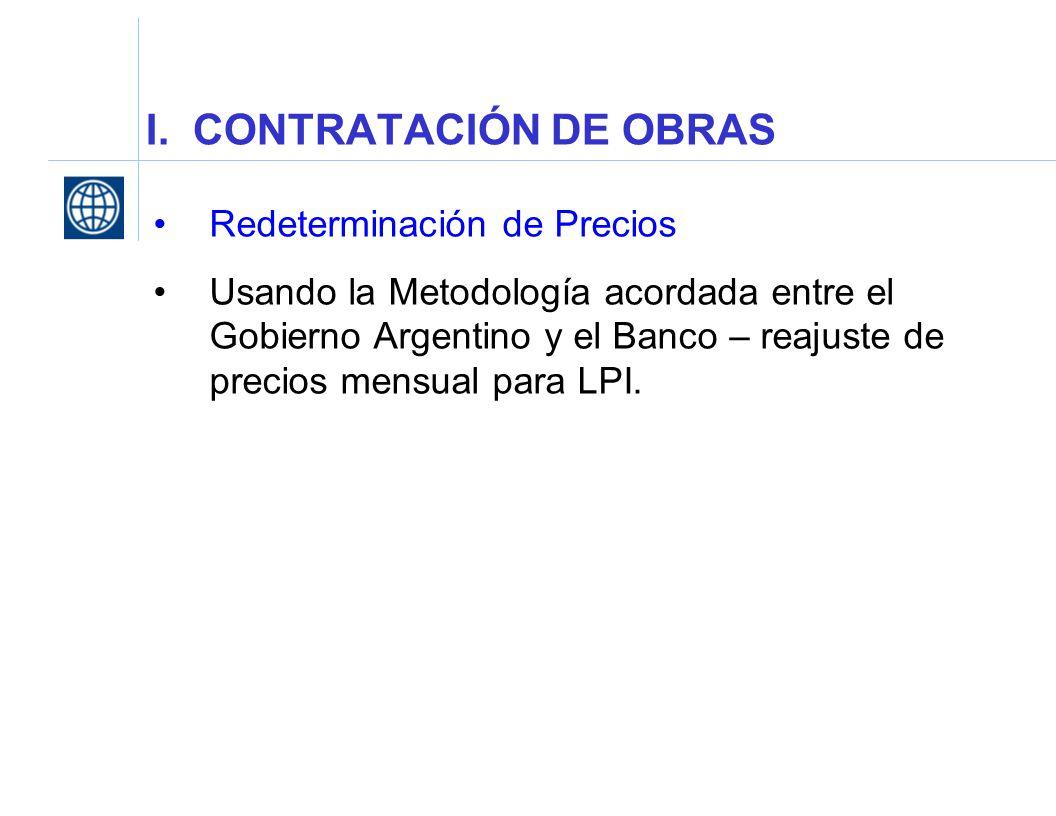 I. CONTRATACIÓN DE OBRAS Redeterminación de Precios Usando la Metodología acordada entre el Gobierno Argentino y el Banco – reajuste de precios mensua