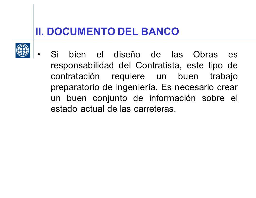 II. DOCUMENTO DEL BANCO Si bien el diseño de las Obras es responsabilidad del Contratista, este tipo de contratación requiere un buen trabajo preparat