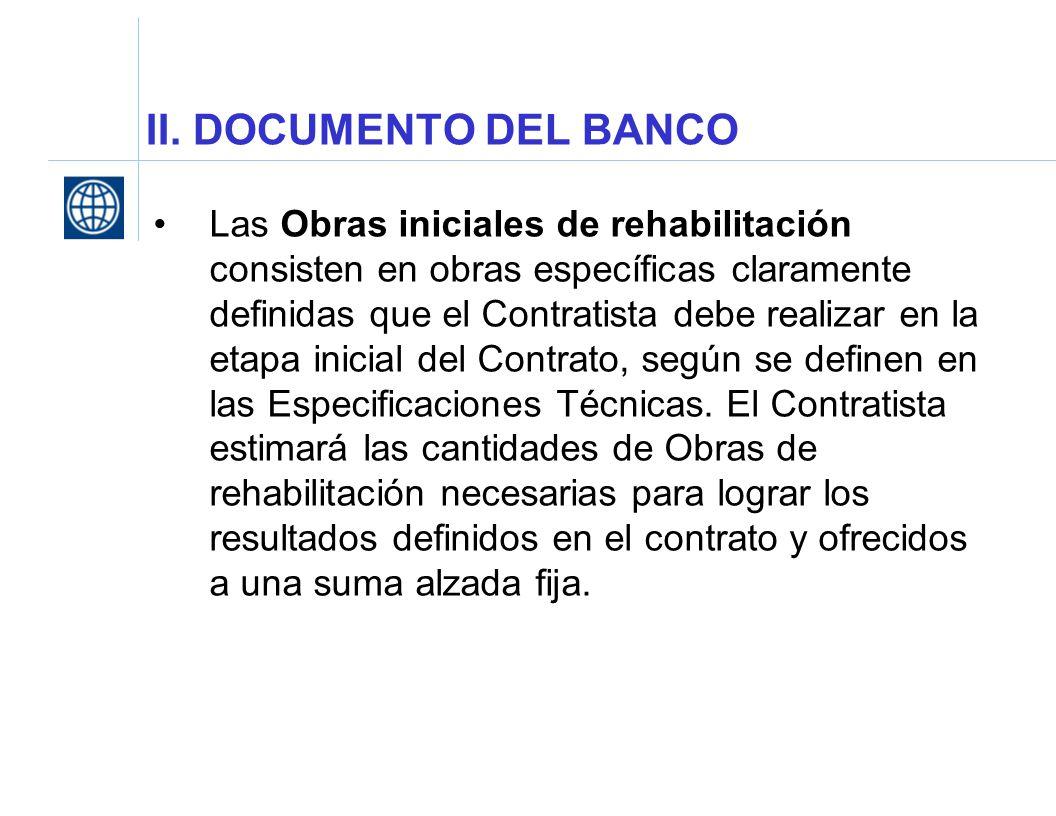 II. DOCUMENTO DEL BANCO Las Obras iniciales de rehabilitación consisten en obras específicas claramente definidas que el Contratista debe realizar en