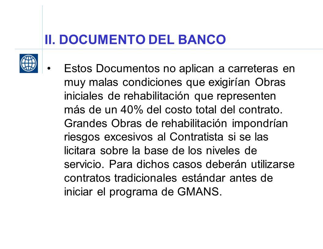 II. DOCUMENTO DEL BANCO Estos Documentos no aplican a carreteras en muy malas condiciones que exigirían Obras iniciales de rehabilitación que represen