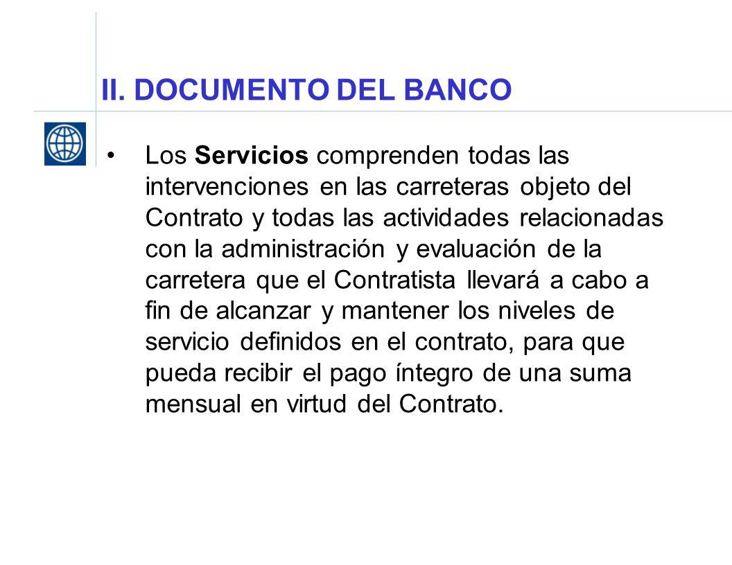 II. DOCUMENTO DEL BANCO Los Servicios comprenden todas las intervenciones en las carreteras objeto del Contrato y todas las actividades relacionadas c