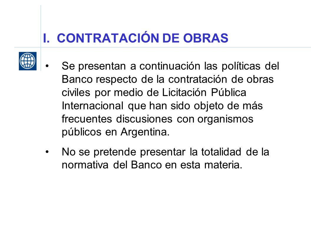 I. CONTRATACIÓN DE OBRAS Se presentan a continuación las políticas del Banco respecto de la contratación de obras civiles por medio de Licitación Públ