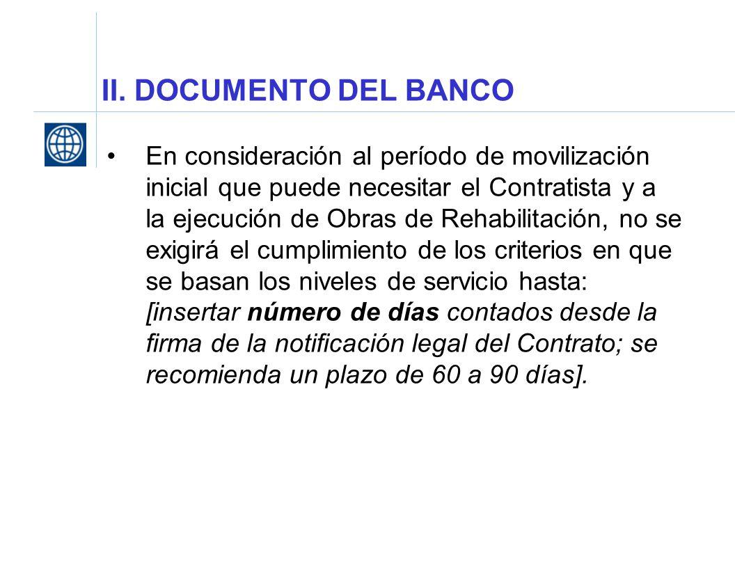 II. DOCUMENTO DEL BANCO En consideración al período de movilización inicial que puede necesitar el Contratista y a la ejecución de Obras de Rehabilita