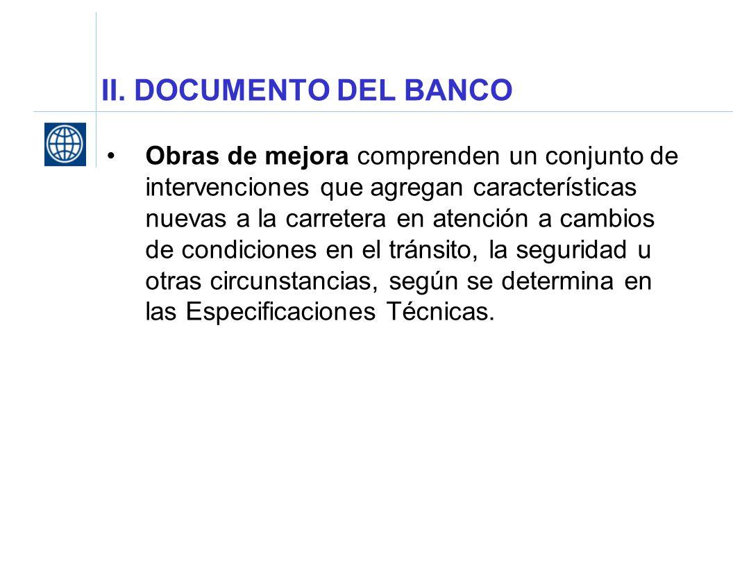 II. DOCUMENTO DEL BANCO Obras de mejora comprenden un conjunto de intervenciones que agregan características nuevas a la carretera en atención a cambi