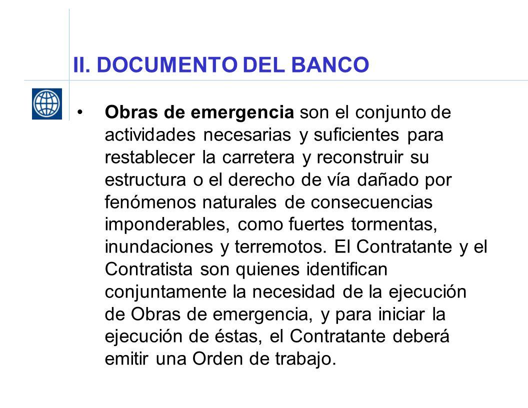 II. DOCUMENTO DEL BANCO Obras de emergencia son el conjunto de actividades necesarias y suficientes para restablecer la carretera y reconstruir su est
