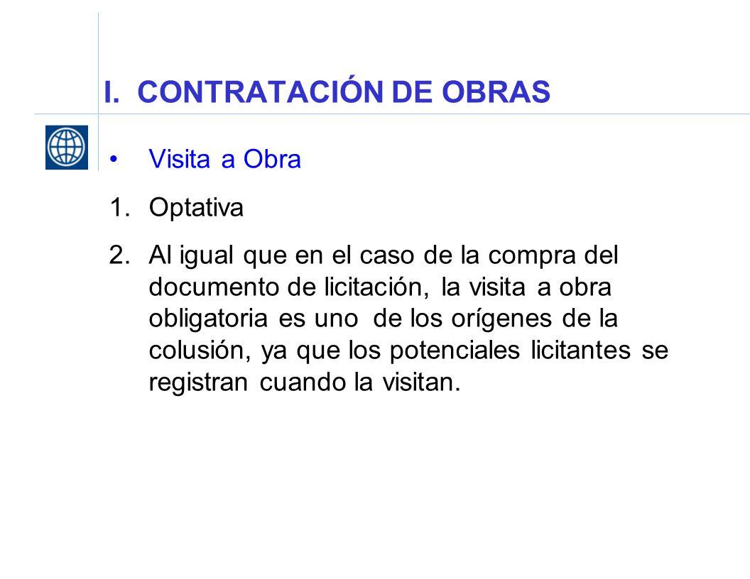 I. CONTRATACIÓN DE OBRAS Visita a Obra 1.Optativa 2.Al igual que en el caso de la compra del documento de licitación, la visita a obra obligatoria es