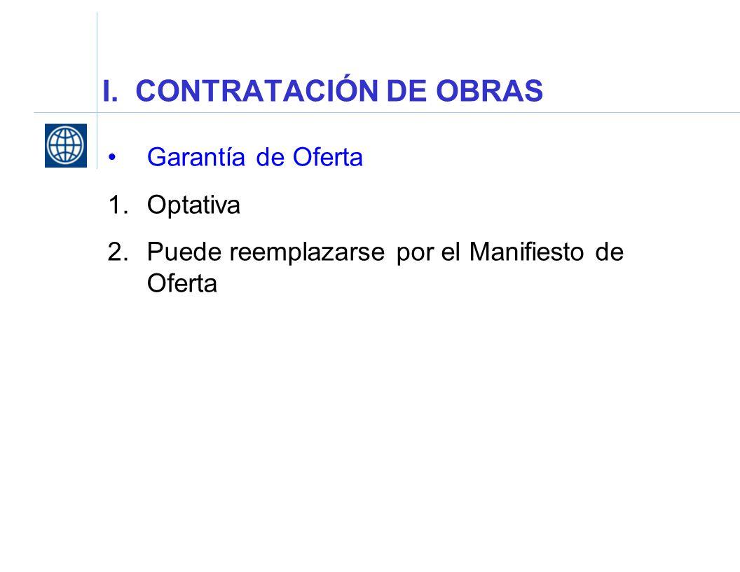 I. CONTRATACIÓN DE OBRAS Garantía de Oferta 1.Optativa 2.Puede reemplazarse por el Manifiesto de Oferta