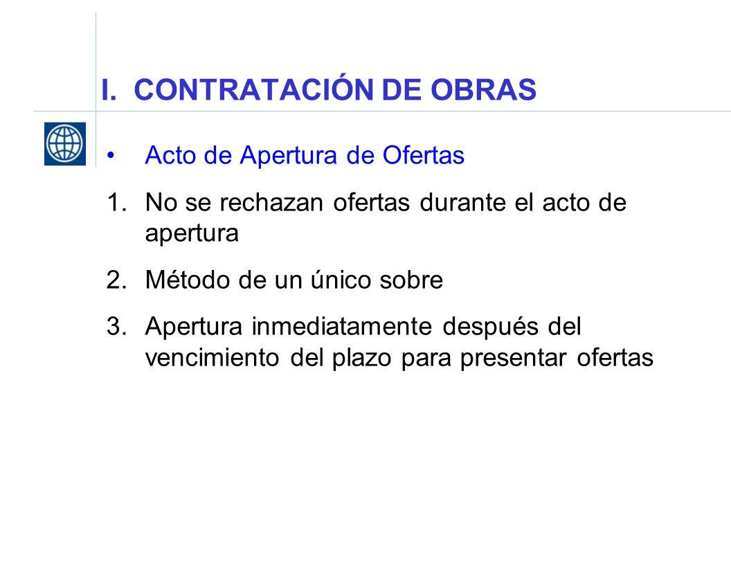 I. CONTRATACIÓN DE OBRAS Acto de Apertura de Ofertas 1.No se rechazan ofertas durante el acto de apertura 2.Método de un único sobre 3.Apertura inmedi