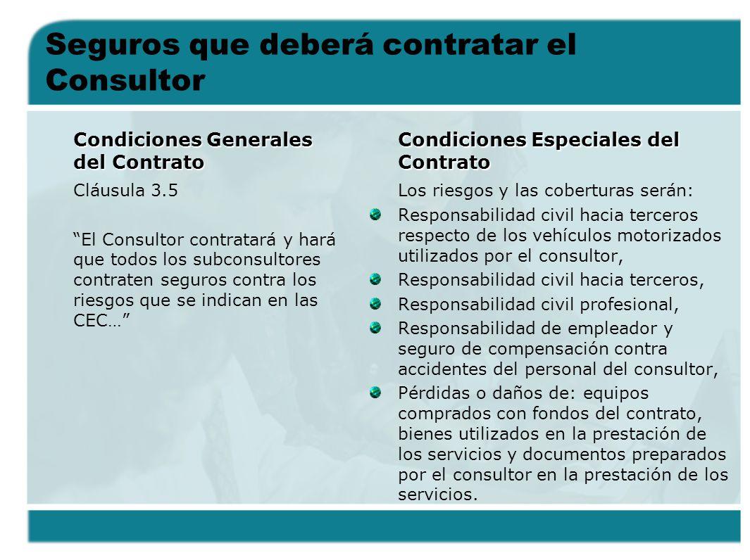 Seguros que deberá contratar el Consultor Condiciones Generales del Contrato Cláusula 3.5 El Consultor contratará y hará que todos los subconsultores