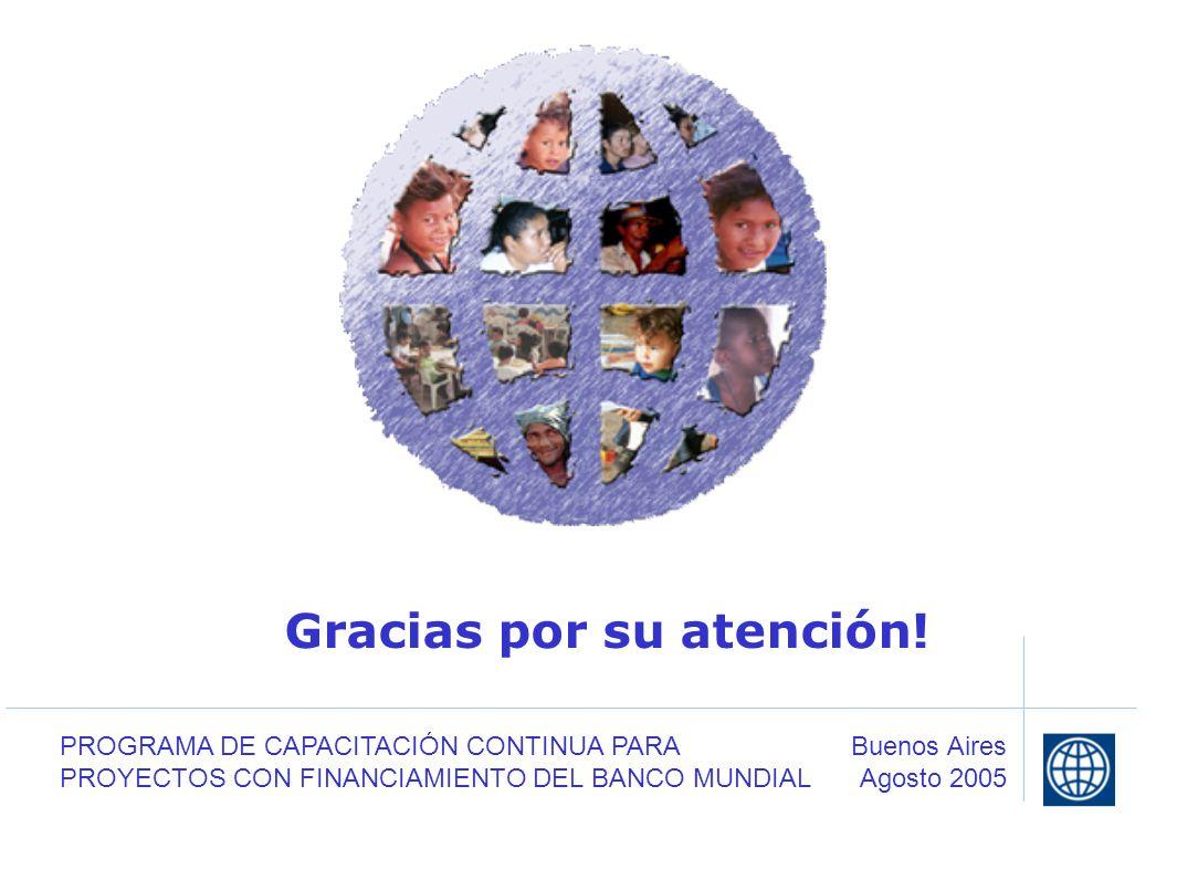 Gracias por su atención! Buenos Aires Agosto 2005 PROGRAMA DE CAPACITACIÓN CONTINUA PARA PROYECTOS CON FINANCIAMIENTO DEL BANCO MUNDIAL