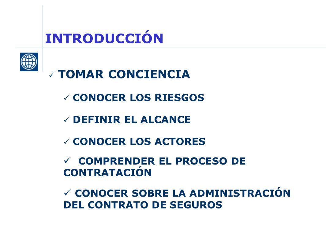 INTRODUCCIÓN TOMAR CONCIENCIA CONOCER LOS RIESGOS DEFINIR EL ALCANCE COMPRENDER EL PROCESO DE CONTRATACIÓN CONOCER SOBRE LA ADMINISTRACIÓN DEL CONTRATO DE SEGUROS CONOCER LOS ACTORES