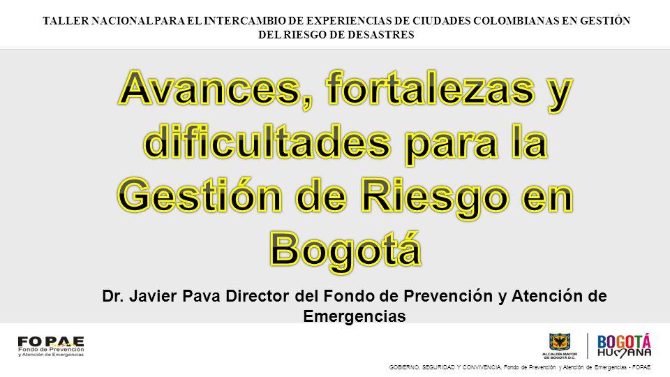 TALLER NACIONAL PARA EL INTERCAMBIO DE EXPERIENCIAS DE CIUDADES COLOMBIANAS EN GESTIÓN DEL RIESGO DE DESASTRES Dr. Javier Pava Director del Fondo de P