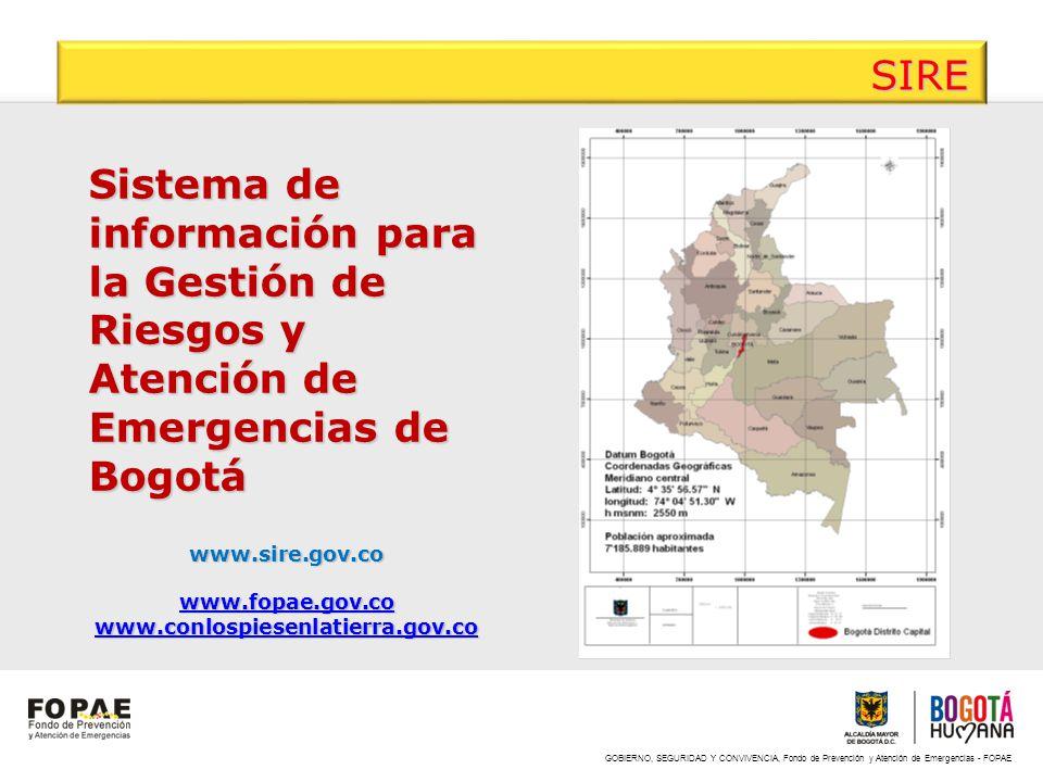 GOBIERNO, SEGURIDAD Y CONVIVENCIA, Fondo de Prevención y Atención de Emergencias - FOPAE SIRE Sistema de información para la Gestión de Riesgos y Aten