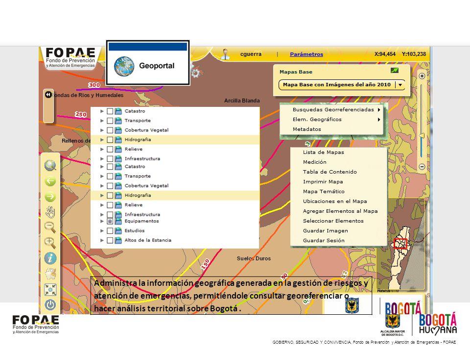 GOBIERNO, SEGURIDAD Y CONVIVENCIA, Fondo de Prevención y Atención de Emergencias - FOPAE Administra la información geográfica generada en la gestión d