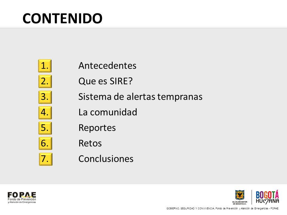 GOBIERNO, SEGURIDAD Y CONVIVENCIA, Fondo de Prevención y Atención de Emergencias - FOPAE CONTENIDO 1. Antecedentes 2. Que es SIRE? 3. Sistema de alert