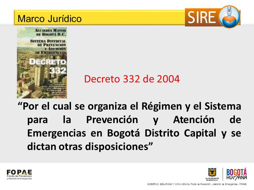 GOBIERNO, SEGURIDAD Y CONVIVENCIA, Fondo de Prevención y Atención de Emergencias - FOPAE Marco Jurídico Decreto 332 de 2004 Por el cual se organiza el